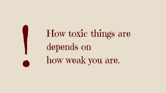 Toxicity depends on weakness